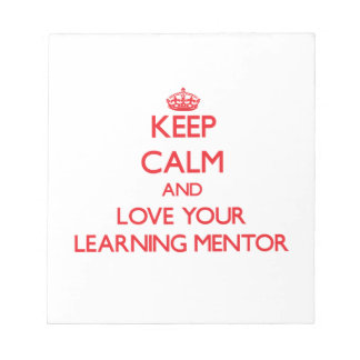 Keep Calm and Love your Learning Mentor Notepad