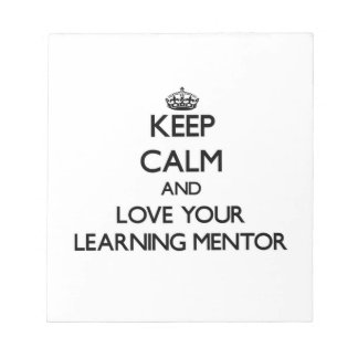 Keep Calm and Love your Learning Mentor Memo Note Pads