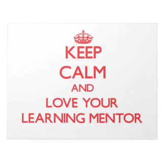 Keep Calm and Love your Learning Mentor Scratch Pads