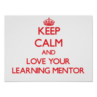 Keep Calm and Love your Learning Mentor Posters