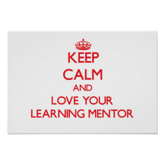 Keep Calm and Love your Learning Mentor Print