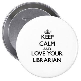 Keep Calm and Love your Librarian 4 Inch Round Button