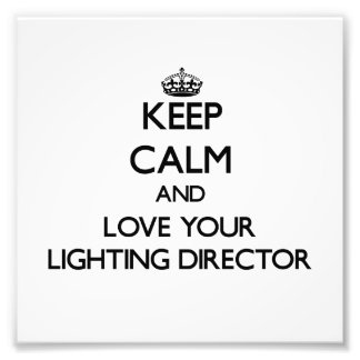 Keep Calm and Love your Lighting Director Photograph