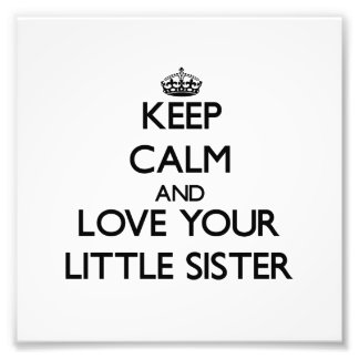 Keep Calm and Love your Little Sister Photo Art