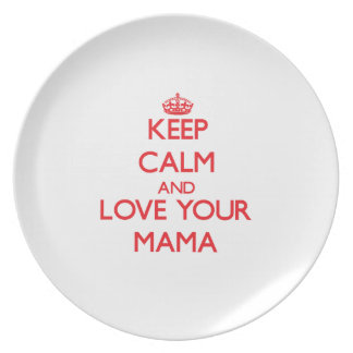 Keep Calm and Love your Mama Dinner Plates