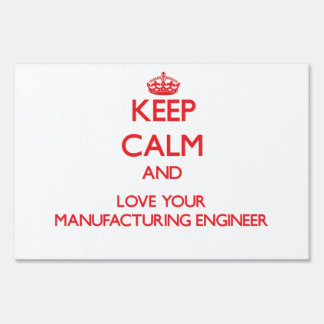 Keep Calm and Love your Manufacturing Engineer Lawn Sign