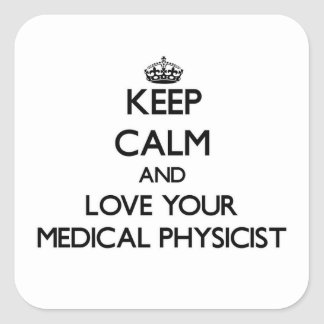 Keep Calm and Love your Medical Physicist Square Sticker