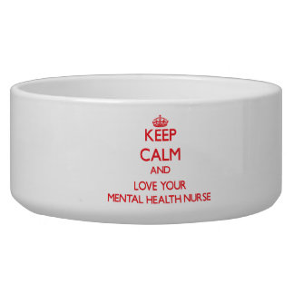 Keep Calm and Love your Mental Health Nurse Pet Water Bowls