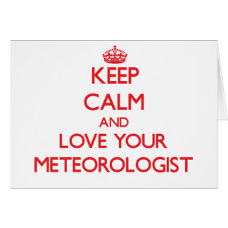 Keep Calm and Love your Meteorologist Greeting Card