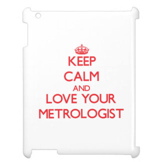 Keep Calm and Love your Metrologist Case For The iPad