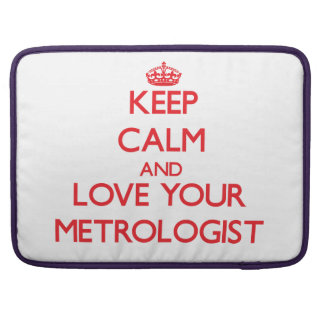 Keep Calm and Love your Metrologist Sleeves For MacBooks