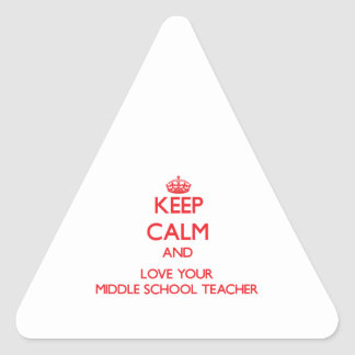 Keep Calm and Love your Middle School Teacher Triangle Sticker