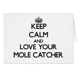 Keep Calm and Love your Mole Catcher Greeting Cards