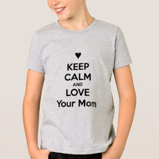 Keep Calm And Love Your Mom <3 T-Shirt