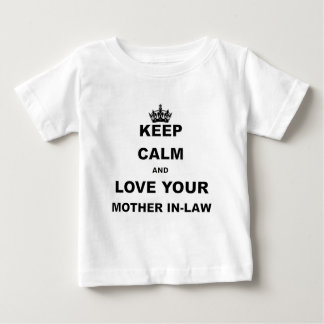 KEEP CALM AND LOVE YOUR MOTHER IN-LAW.png Baby T-Shirt