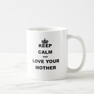 KEEP CALM AND LOVE YOUR MOTHER.png Coffee Mug