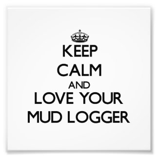 Keep Calm and Love your Mud Logger Photograph