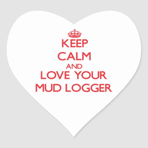 Keep Calm and Love your Mud Logger Stickers