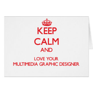 Keep Calm and Love your Multimedia Graphic Designe Greeting Cards