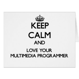 Keep Calm and Love your Multimedia Programmer Greeting Card