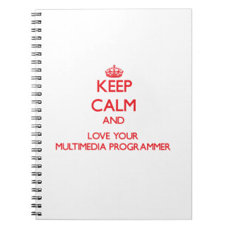 Keep Calm and Love your Multimedia Programmer Notebooks