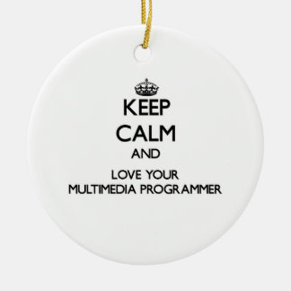 Keep Calm and Love your Multimedia Programmer Ornaments