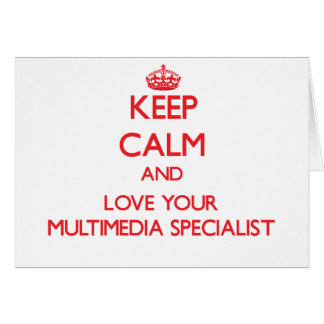 Keep Calm and Love your Multimedia Specialist Card