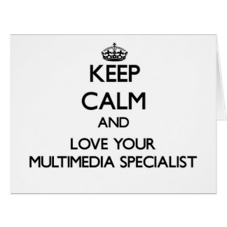 Keep Calm and Love your Multimedia Specialist Greeting Cards