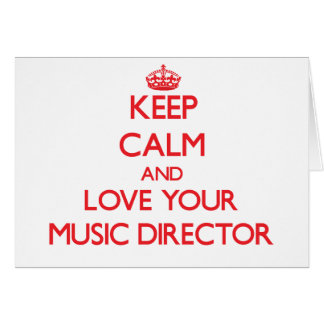 Keep Calm and Love your Music Director Greeting Card