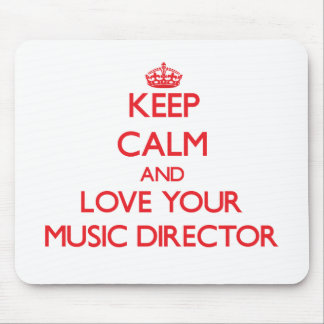 Keep Calm and Love your Music Director Mouse Pad