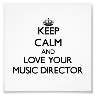 Keep Calm and Love your Music Director Photo Print