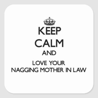 Keep Calm and Love your Nagging Mother-in-Law Stickers