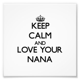 Keep Calm and Love your Nana Photo Print