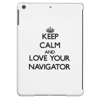 Keep Calm and Love your Navigator Case For iPad Air