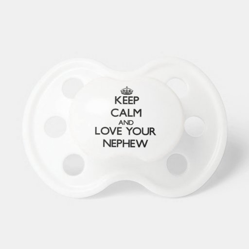 Keep Calm and Love your Nephew Baby Pacifier