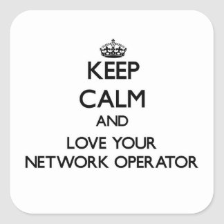 Keep Calm and Love your Network Operator Square Sticker