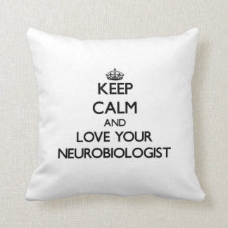 Keep Calm and Love your Neurobiologist Pillows