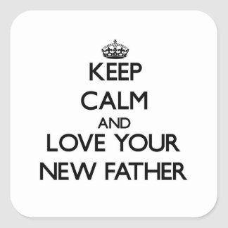 Keep Calm and Love your New Father Square Stickers