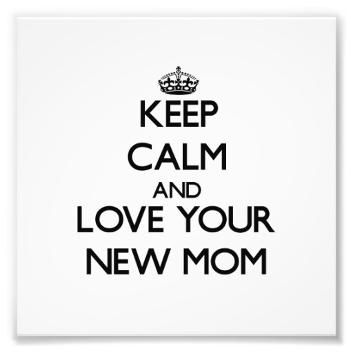 Keep Calm and Love your New Mom Art Photo