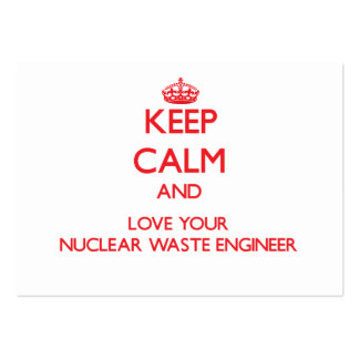 Keep Calm and Love your Nuclear Waste Engineer Business Cards