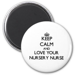 Keep Calm and Love your Nursery Nurse Magnet
