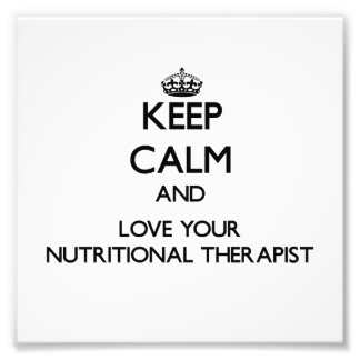 Keep Calm and Love your Nutritional Therapist Art Photo