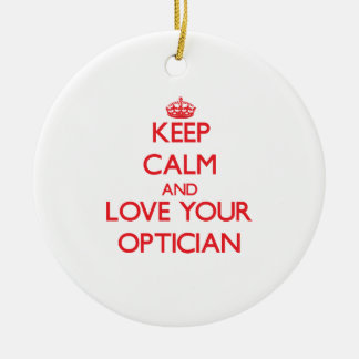 Keep Calm and Love your Optician Ceramic Ornament