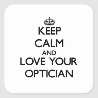 Keep Calm and Love your Optician Square Stickers