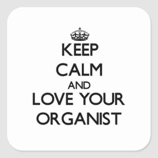 Keep Calm and Love your Organist Square Sticker