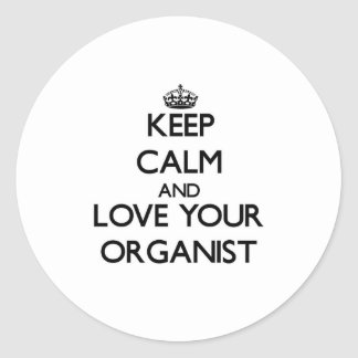 Keep Calm and Love your Organist Round Stickers