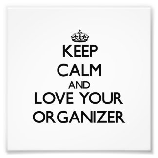 Keep Calm and Love your Organizer Photo Print