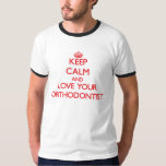 Keep Calm and Love your Orthodontist T Shirts