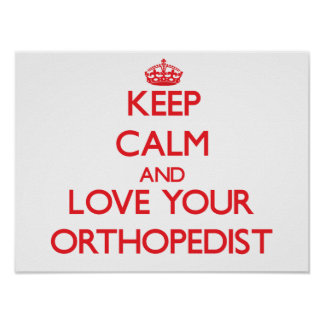 Keep Calm and Love your Orthopedist Poster