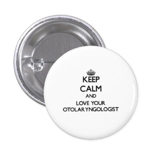Keep Calm and Love your Otolaryngologist 1 Inch Round Button